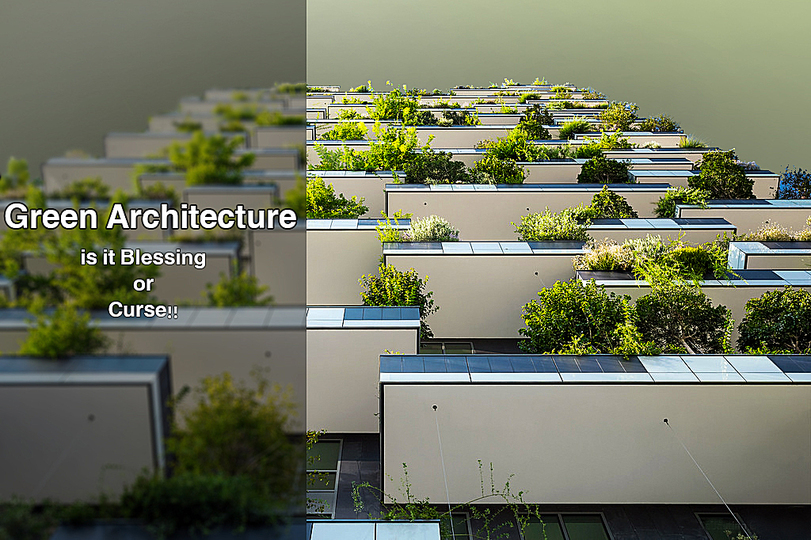 Green Architecture…. Is it blessing or curse!!